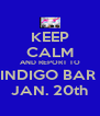 KEEP CALM AND REPORT TO INDIGO BAR  JAN. 20th - Personalised Poster A4 size