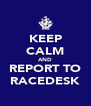 KEEP CALM AND REPORT TO RACEDESK - Personalised Poster A4 size