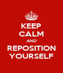 KEEP CALM AND REPOSITION YOURSELF - Personalised Poster A4 size