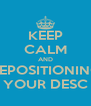 KEEP CALM AND REPOSITIONING YOUR DESC - Personalised Poster A4 size
