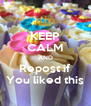 KEEP CALM AND Repost if You liked this - Personalised Poster A4 size