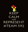 KEEP CALM AND REPRESENT #TEAM 592 - Personalised Poster A4 size