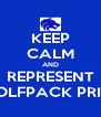KEEP CALM AND REPRESENT WOLFPACK PRIDE - Personalised Poster A4 size