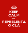 KEEP CALM AND REPRESENTA O CLÃ - Personalised Poster A4 size