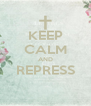 KEEP CALM AND REPRESS  - Personalised Poster A4 size