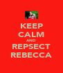KEEP CALM AND REPSECT REBECCA - Personalised Poster A4 size