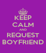 KEEP CALM AND REQUEST BOYFRIEND - Personalised Poster A4 size