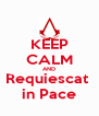 KEEP CALM AND Requiescat  in Pace - Personalised Poster A4 size