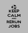 KEEP CALM AND RERUN JOBS - Personalised Poster A4 size