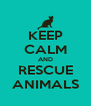 KEEP CALM AND RESCUE ANIMALS - Personalised Poster A4 size