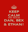 KEEP CALM AND RESCUE DAN, BEX & ETHAN! - Personalised Poster A4 size