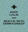 KEEP CALM AND RESCUE WITH DERMASWEEP - Personalised Poster A4 size