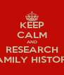 KEEP CALM AND RESEARCH FAMILY HISTORY - Personalised Poster A4 size
