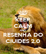 KEEP CALM AND RESENHA DO CIUIDES 2.0 - Personalised Poster A4 size
