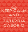 KEEP CALM AND RESERVE ESTA DATA 29/11/2014 CASÓRIO - Personalised Poster A4 size
