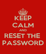 KEEP CALM AND RESET THE  PASSWORD - Personalised Poster A4 size