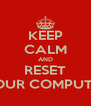 KEEP CALM AND RESET YOUR COMPUTER - Personalised Poster A4 size