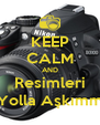 KEEP CALM AND Resimleri Yolla Aşkımm - Personalised Poster A4 size