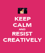 KEEP CALM AND RESIST CREATIVELY - Personalised Poster A4 size