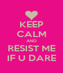 KEEP CALM AND RESIST ME IF U DARE - Personalised Poster A4 size
