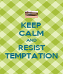 KEEP CALM AND RESIST TEMPTATION - Personalised Poster A4 size