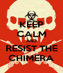KEEP CALM AND RESIST THE CHIMERA - Personalised Poster A4 size