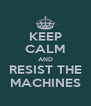 KEEP CALM AND RESIST THE MACHINES - Personalised Poster A4 size