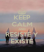 KEEP CALM AND RESISTE Y EXISTE - Personalised Poster A4 size
