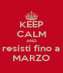 KEEP CALM AND resisti fino a MARZO - Personalised Poster A4 size
