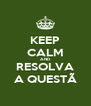 KEEP CALM AND RESOLVA A QUESTÃ - Personalised Poster A4 size