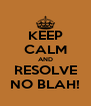 KEEP CALM AND RESOLVE NO BLAH! - Personalised Poster A4 size