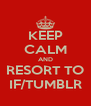 KEEP CALM AND RESORT TO IF/TUMBLR - Personalised Poster A4 size