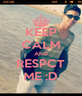 KEEP CALM AND RESPCT ME :D - Personalised Poster A4 size