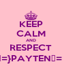 KEEP CALM AND RESPECT ξ=}PAYTENξ=} - Personalised Poster A4 size