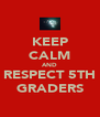KEEP CALM AND RESPECT 5TH GRADERS - Personalised Poster A4 size