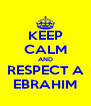KEEP CALM AND RESPECT A EBRAHIM - Personalised Poster A4 size