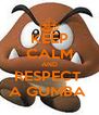 KEEP CALM AND RESPECT  A GUMBA  - Personalised Poster A4 size