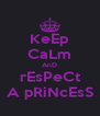 KeEp CaLm AnD rEsPeCt A pRiNcEsS - Personalised Poster A4 size