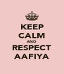 KEEP CALM AND RESPECT AAFIYA - Personalised Poster A4 size