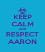 KEEP CALM AND RESPECT AARON - Personalised Poster A4 size