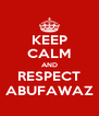 KEEP CALM AND RESPECT ABUFAWAZ - Personalised Poster A4 size