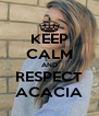 KEEP CALM AND RESPECT ACACIA - Personalised Poster A4 size
