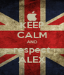 KEEP CALM AND respect ALEX - Personalised Poster A4 size