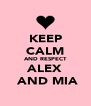 KEEP CALM AND RESPECT ALEX  AND MIA - Personalised Poster A4 size