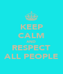 KEEP CALM AND RESPECT ALL PEOPLE - Personalised Poster A4 size