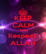 KEEP CALM AND Respect  ALLAH - Personalised Poster A4 size