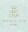 KEEP CALM AND respect alles of niets - Personalised Poster A4 size
