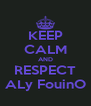KEEP CALM AND RESPECT ALy FouinO - Personalised Poster A4 size