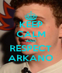 KEEP CALM AND RESPECT ARKANO - Personalised Poster A4 size