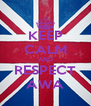 KEEP CALM AND RESPECT AWA - Personalised Poster A4 size